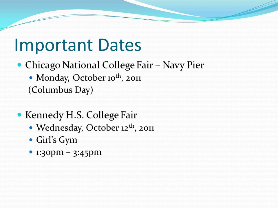 Important Dates Chicago National College Fair – Navy Pier Monday, October 10 th, 2011 (Columbus Day) Kennedy H.S.