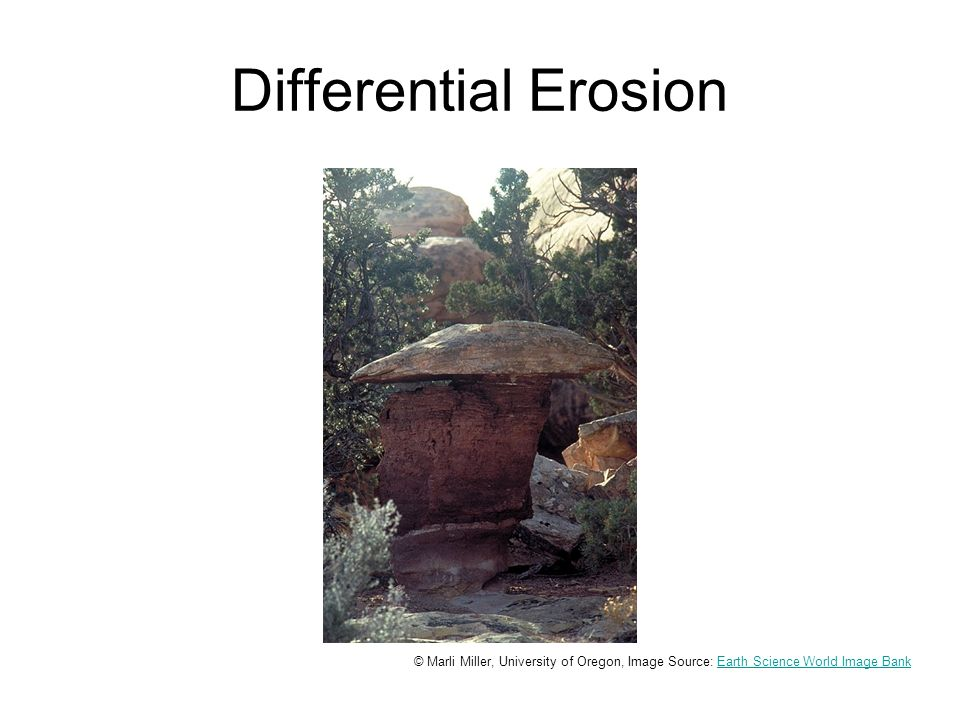 Differential Erosion © Marli Miller, University of Oregon, Image Source: Earth Science World Image BankEarth Science World Image Bank
