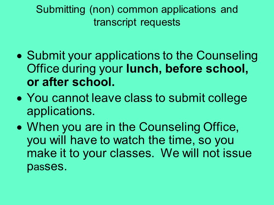 Submitting (non) common applications and transcript requests Submit your applications to the Counseling Office during your lunch, before school, or af