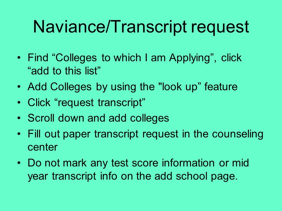 Naviance/Transcript request Find Colleges to which I am Applying, click add to this list Add Colleges by using the