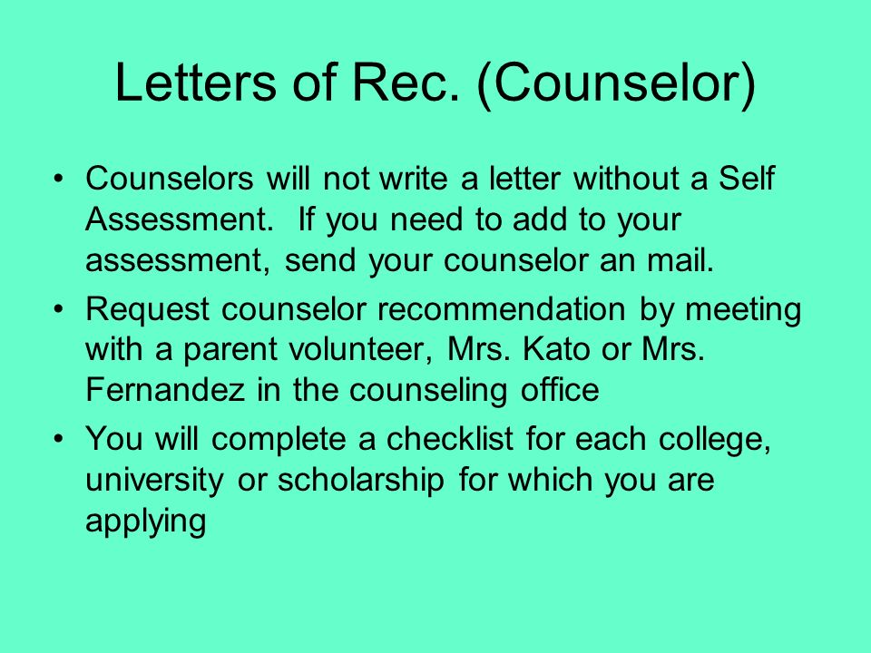 Letters of Rec. (Counselor) Counselors will not write a letter without a Self Assessment. If you need to add to your assessment, send your counselor a