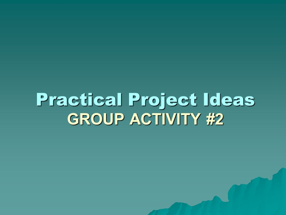 GROUP ACTIVITY #2 Practical Project Ideas
