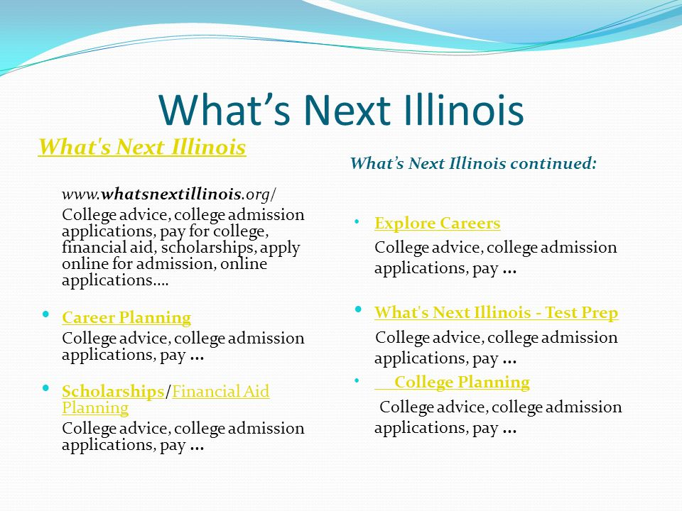 Whats Next Illinois What's Next Illinois Whats Next Illinois continued: www.whatsnextillinois.org/ College advice, college admission applications, pay