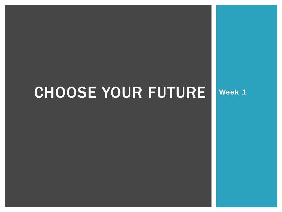 Week 1 CHOOSE YOUR FUTURE