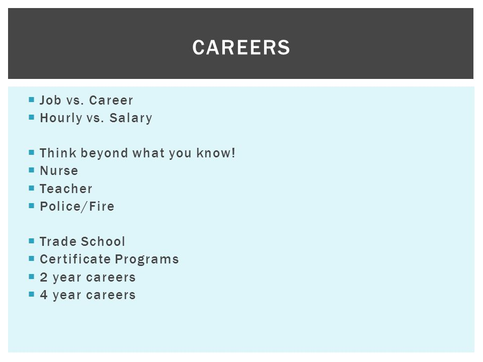 Job vs. Career Hourly vs. Salary Think beyond what you know.