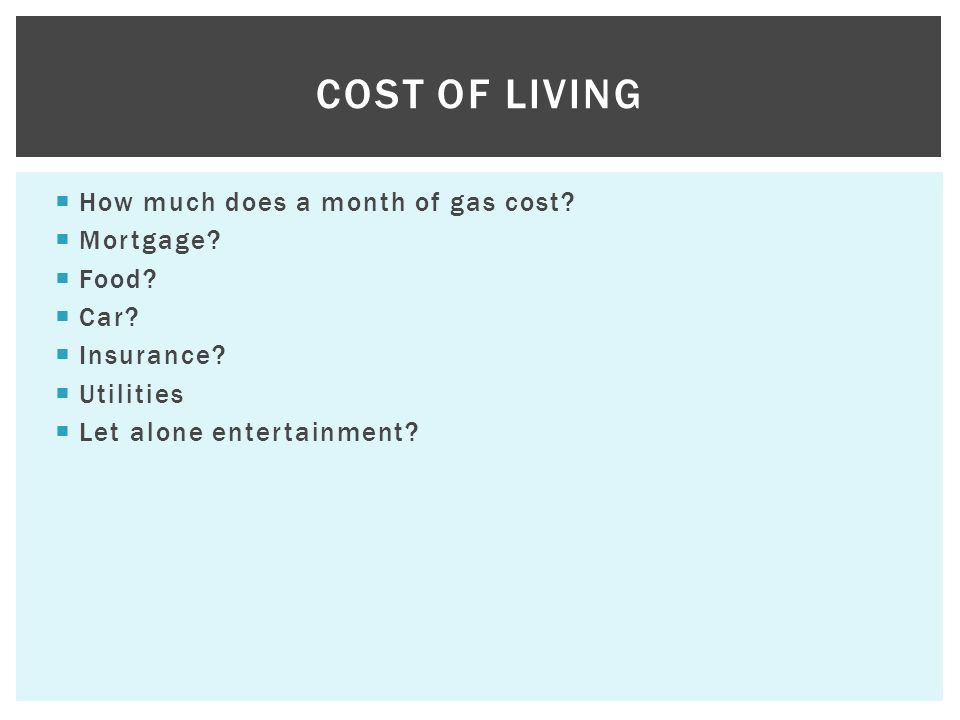 How much does a month of gas cost. Mortgage. Food.