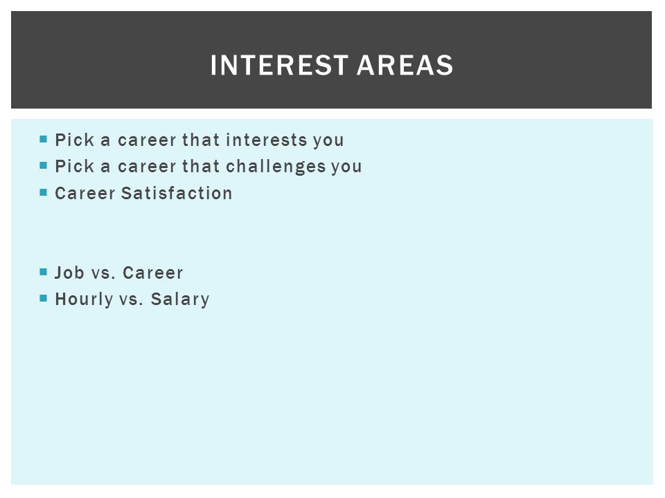 Pick a career that interests you Pick a career that challenges you Career Satisfaction Job vs.