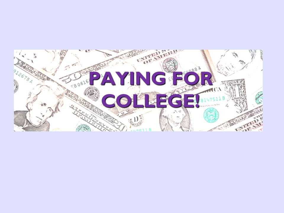 PAYING FOR COLLEGE!