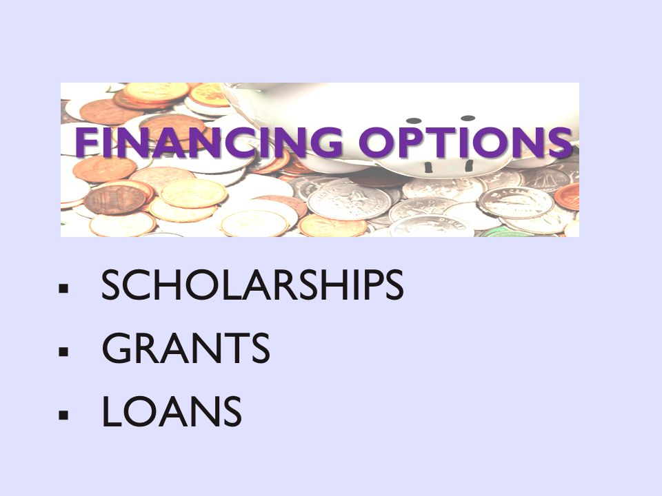 FINANCING OPTIONS SCHOLARSHIPS GRANTS LOANS