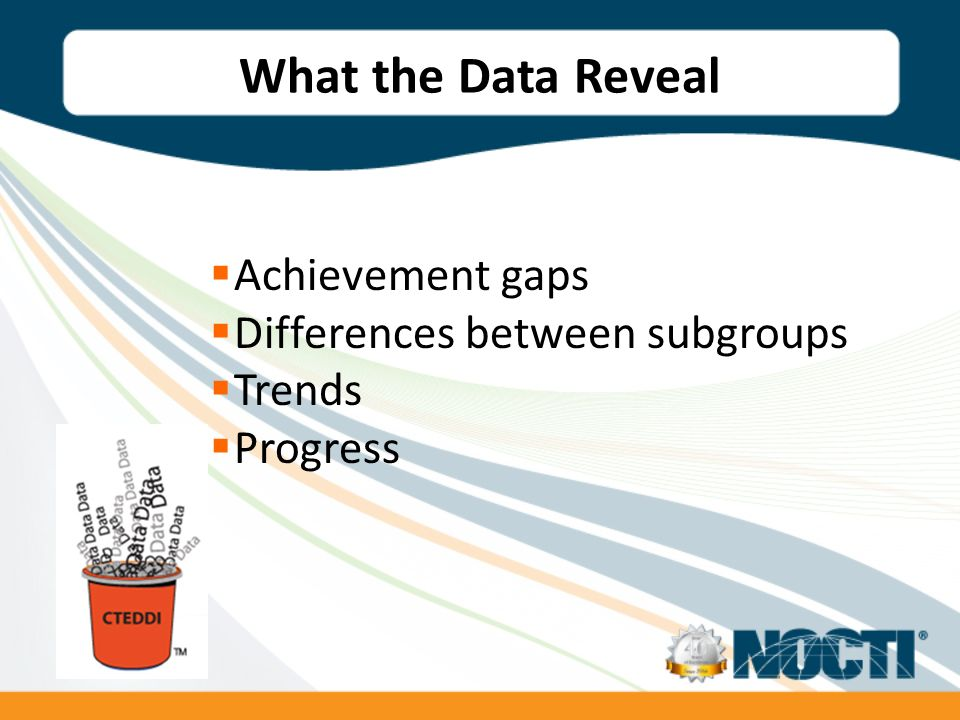 What the Data Reveal Achievement gaps Differences between subgroups Trends Progress
