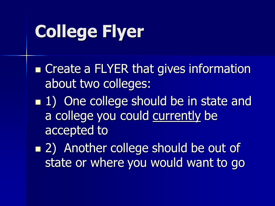 College Flyer Create a FLYER that gives information about two colleges: Create a FLYER that gives information about two colleges: 1) One college shoul