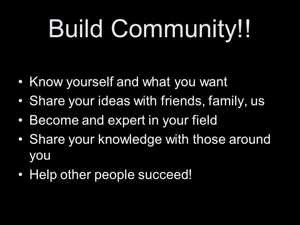 Build Community!.