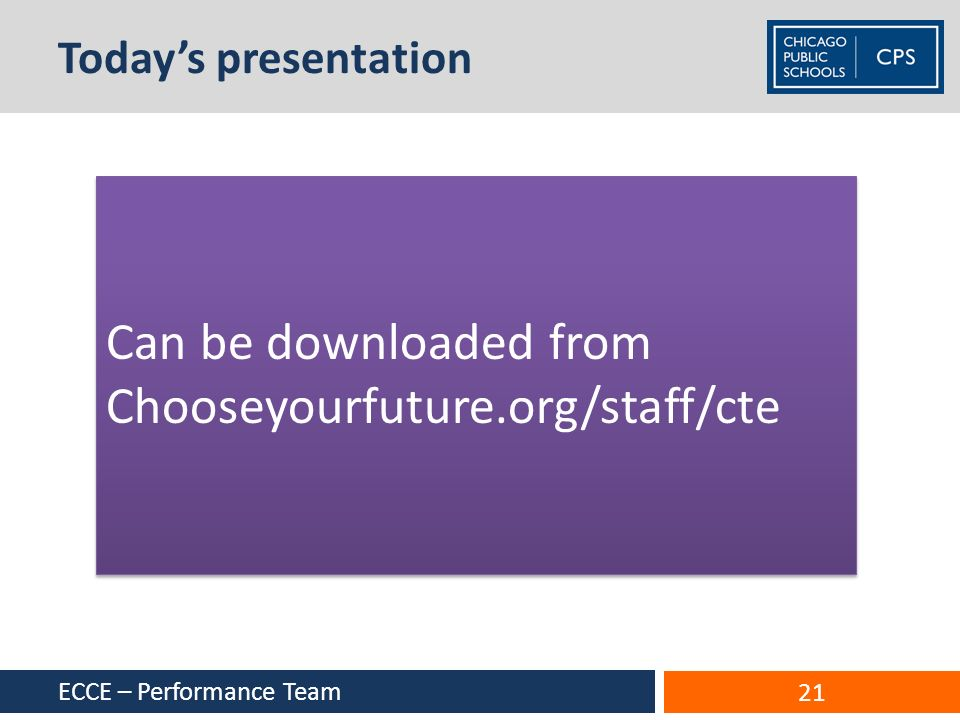 Todays presentation ECCE – Performance Team 21 Can be downloaded from Chooseyourfuture.org/staff/cte