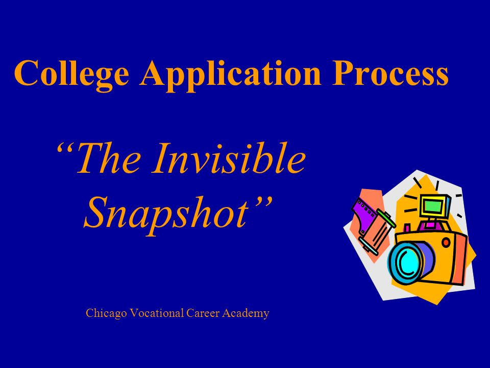 College Application Process The Invisible Snapshot Chicago Vocational Career Academy