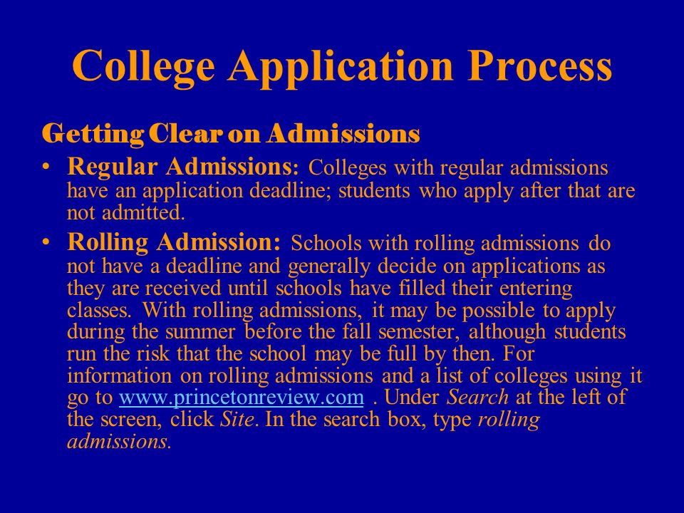 College Application Process Getting Clear on Admissions Regular Admissions : Colleges with regular admissions have an application deadline; students who apply after that are not admitted.