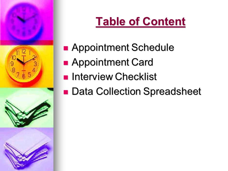 Table of Content Appointment Schedule Appointment Schedule Appointment Card Appointment Card Interview Checklist Interview Checklist Data Collection Spreadsheet Data Collection Spreadsheet