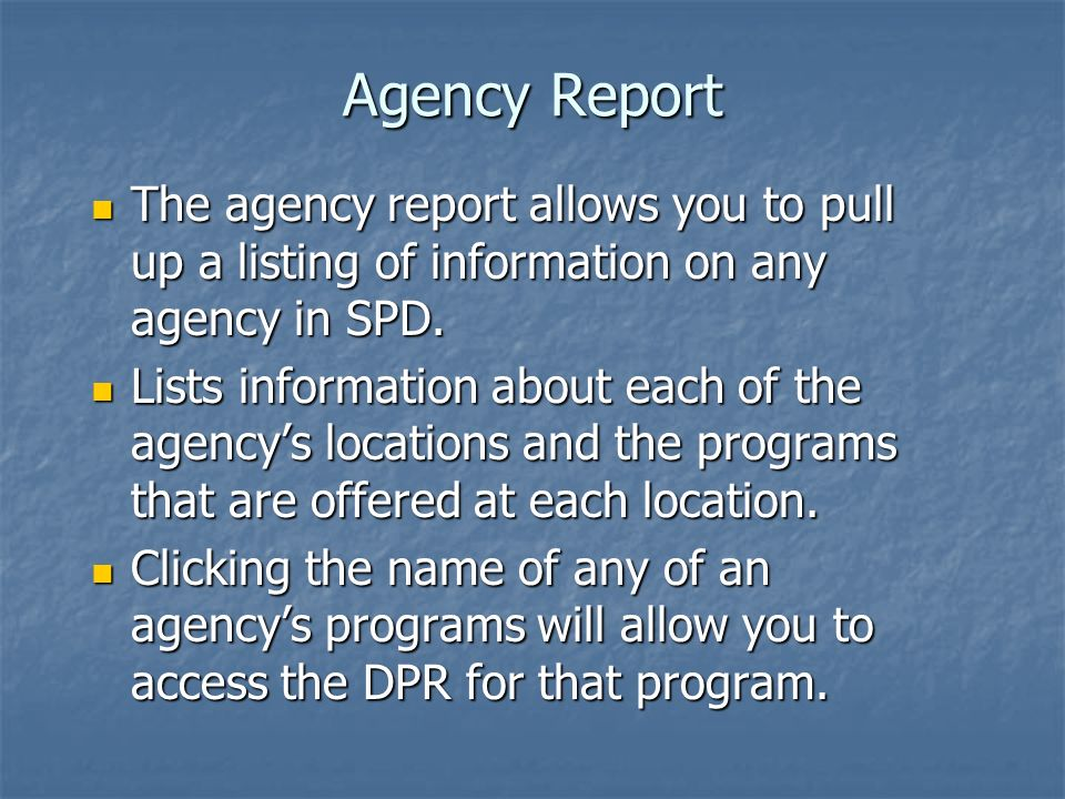 Agency Report The agency report allows you to pull up a listing of information on any agency in SPD.