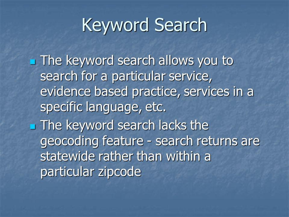 Keyword Search The keyword search allows you to search for a particular service, evidence based practice, services in a specific language, etc.