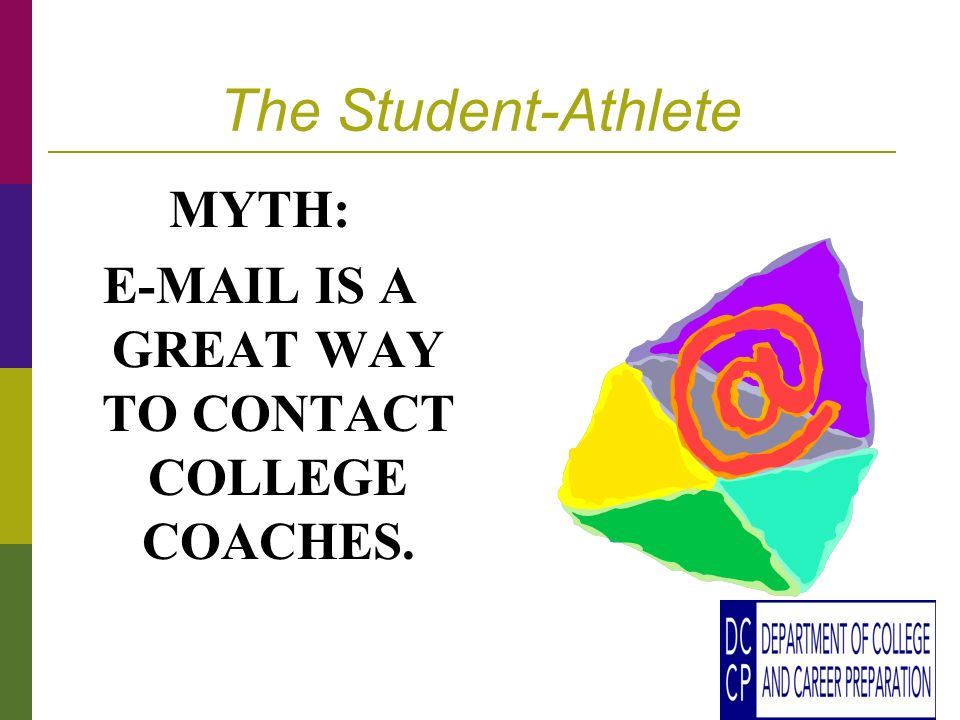 The Student-Athlete MYTH: E-MAIL IS A GREAT WAY TO CONTACT COLLEGE COACHES.