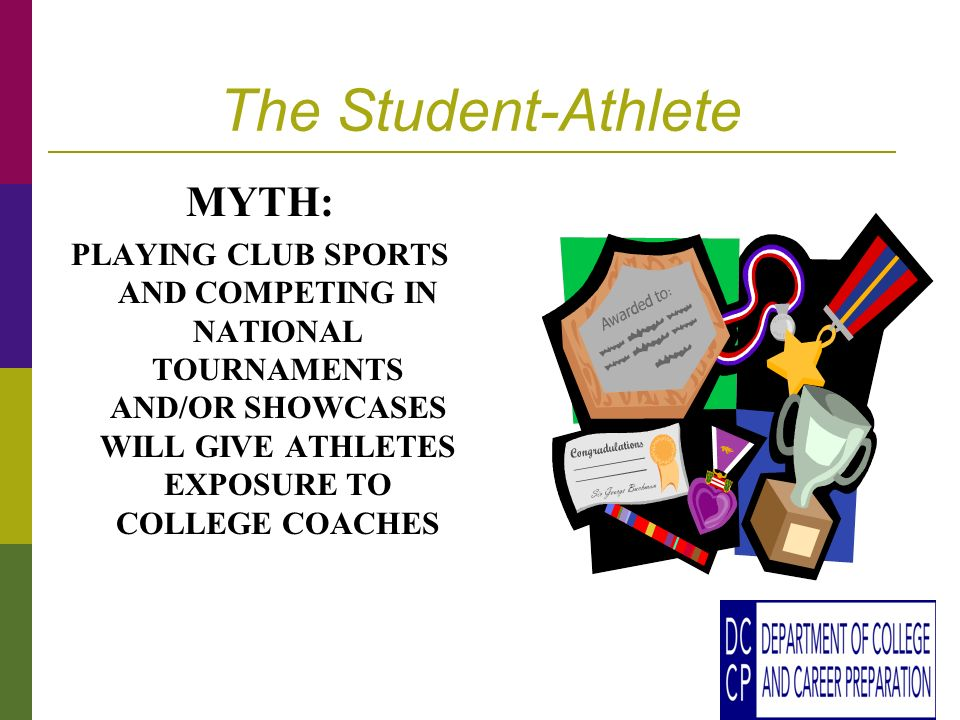 The Student-Athlete MYTH: PLAYING CLUB SPORTS AND COMPETING IN NATIONAL TOURNAMENTS AND/OR SHOWCASES WILL GIVE ATHLETES EXPOSURE TO COLLEGE COACHES