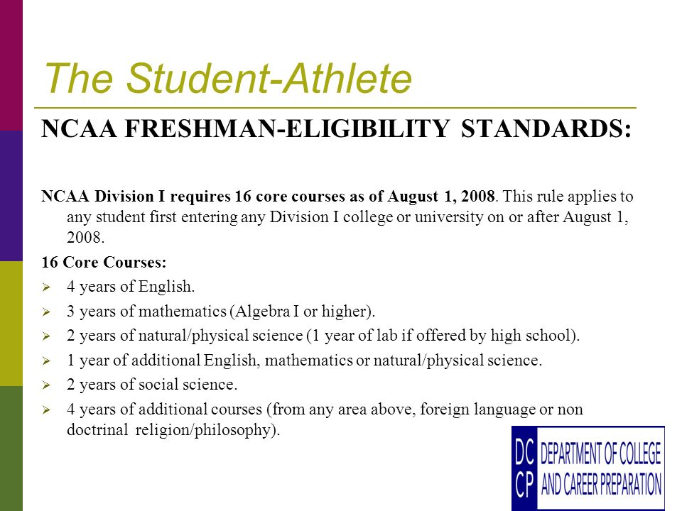 The Student-Athlete NCAA FRESHMAN-ELIGIBILITY STANDARDS: NCAA Division I requires 16 core courses as of August 1, 2008.