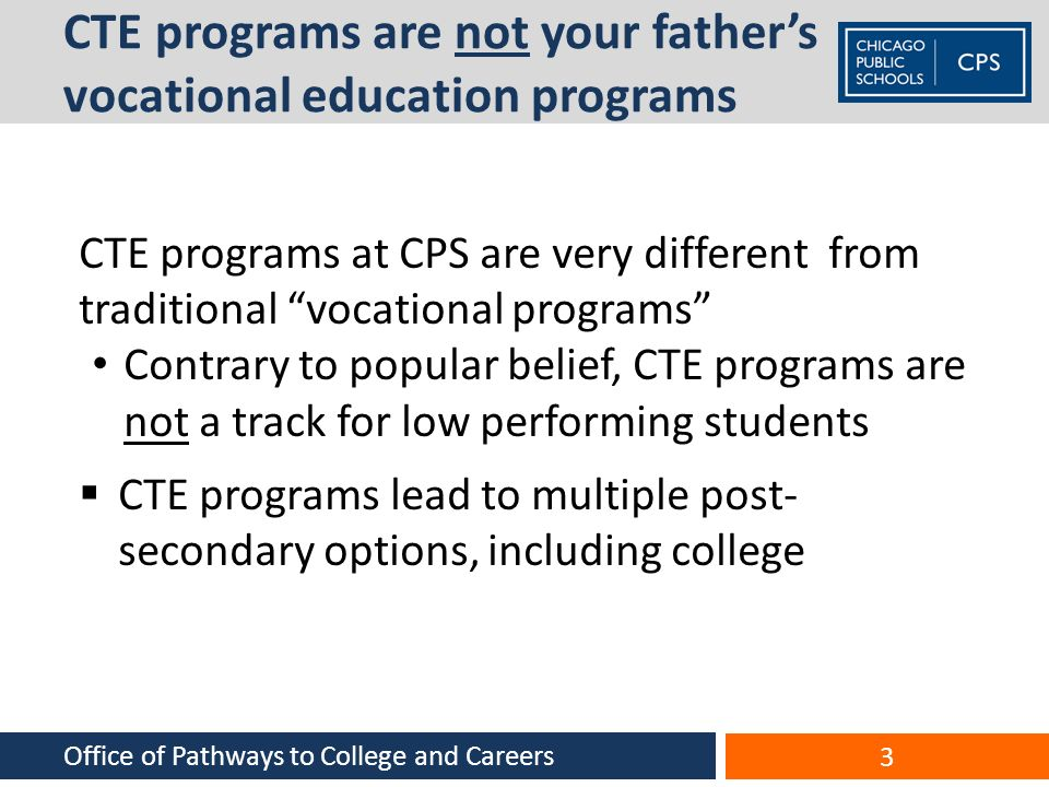 CTE programs are not your fathers vocational education programs CTE programs at CPS are very different from traditional vocational programs Contrary t