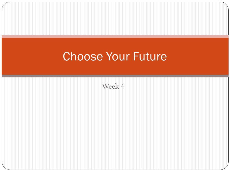 Week 4 Choose Your Future