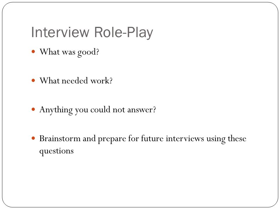 Interview Role-Play What was good. What needed work.