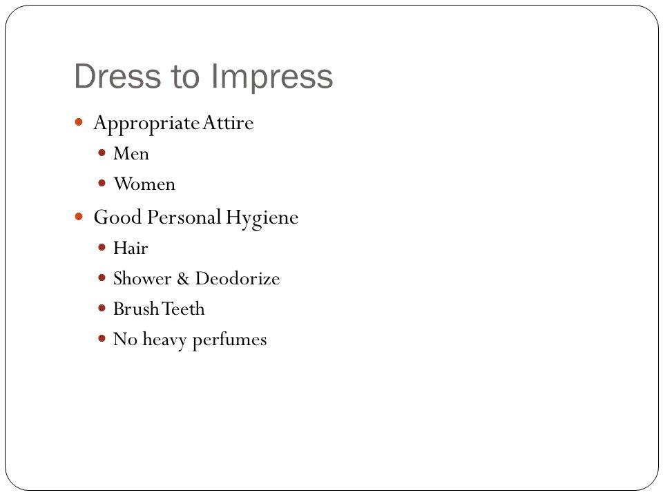 Dress to Impress Appropriate Attire Men Women Good Personal Hygiene Hair Shower & Deodorize Brush Teeth No heavy perfumes