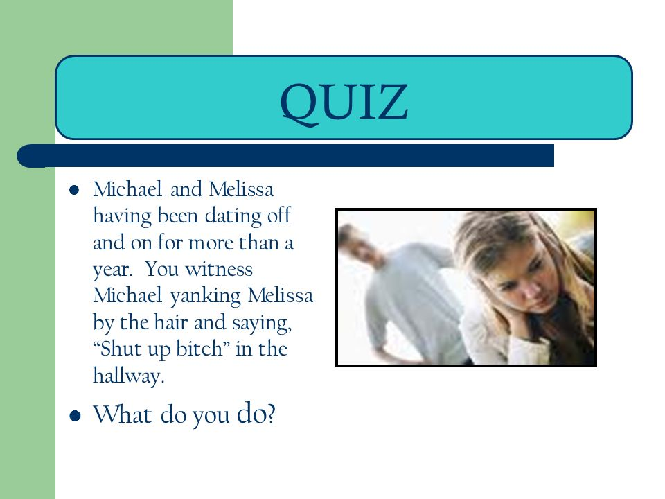 QUIZ Michael and Melissa having been dating off and on for more than a year.
