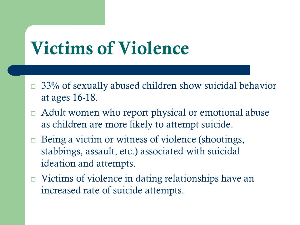 Victims of Violence 33% of sexually abused children show suicidal behavior at ages 16-18.