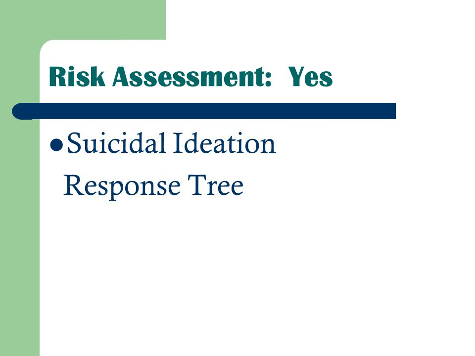 Risk Assessment: Yes Suicidal Ideation Response Tree