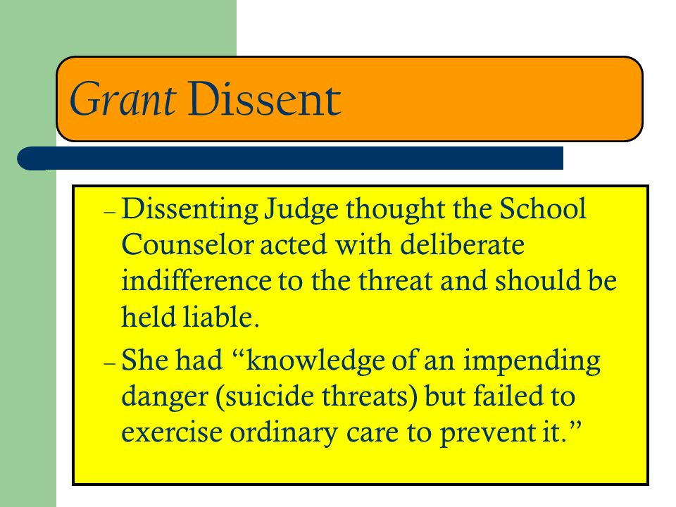 Grant Dissent – Dissenting Judge thought the School Counselor acted with deliberate indifference to the threat and should be held liable.
