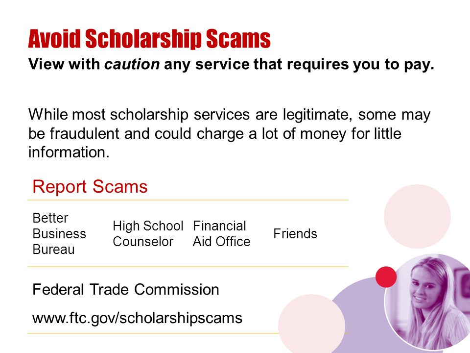 While most scholarship services are legitimate, some may be fraudulent and could charge a lot of money for little information.