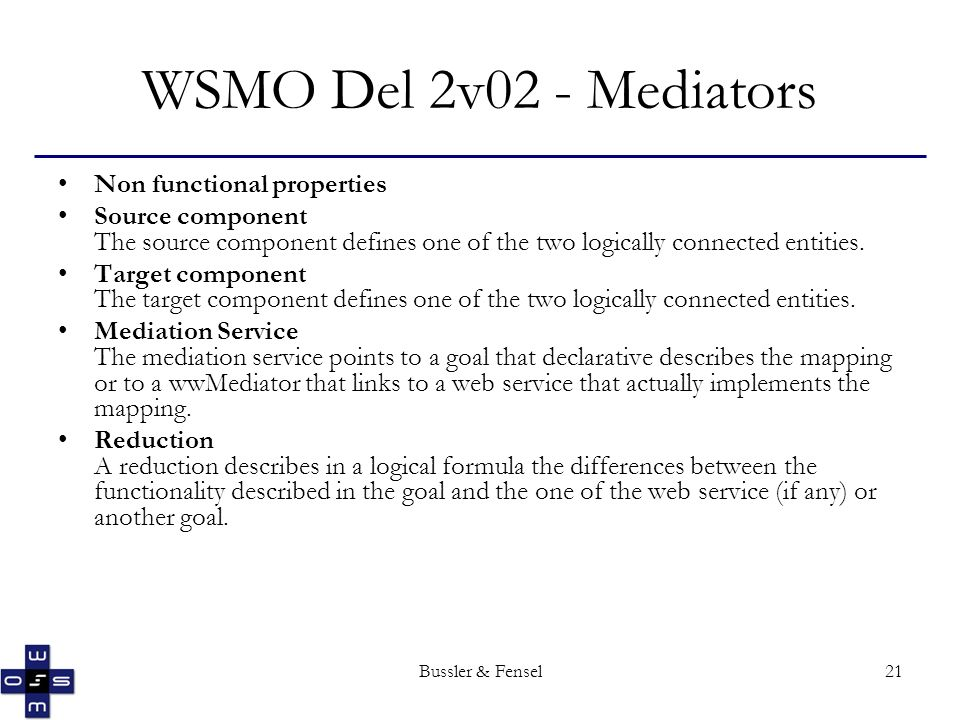 Bussler & Fensel21 WSMO Del 2v02 - Mediators Non functional properties Source component The source component defines one of the two logically connecte