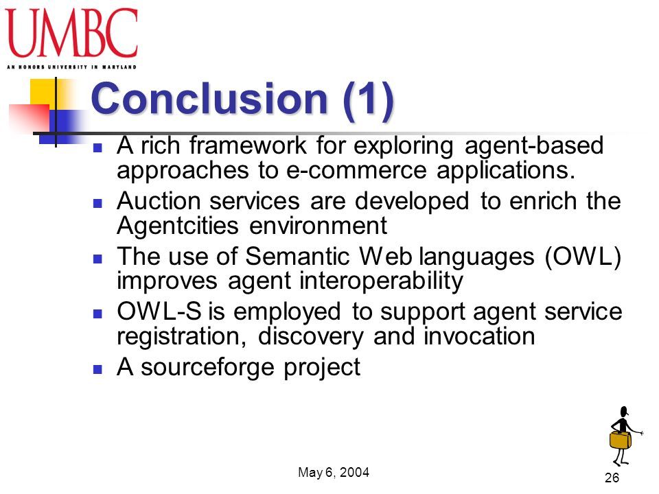 May 6, 2004 26 Conclusion (1) A rich framework for exploring agent-based approaches to e-commerce applications.