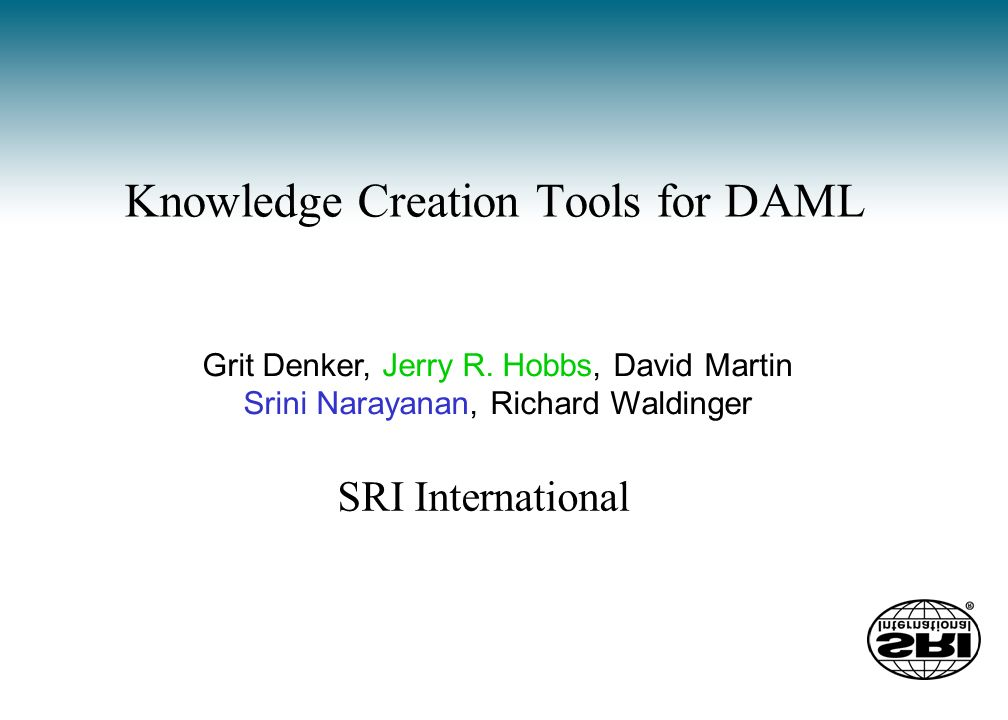 Knowledge Creation Tools for DAML Grit Denker, Jerry R.