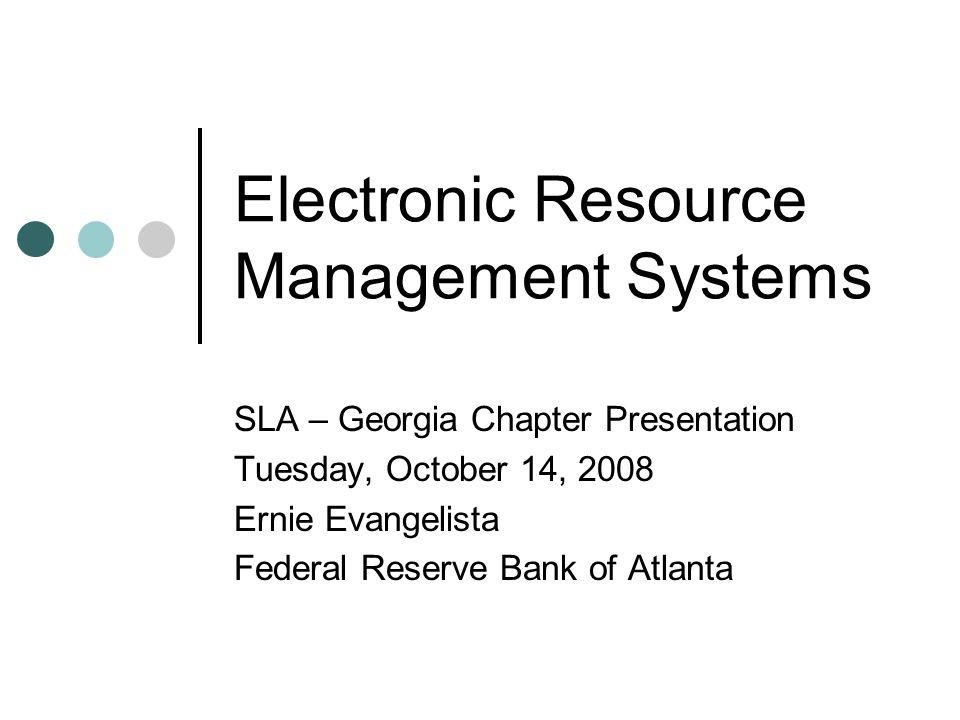 October 14, 2008Ernie Evangelista, SLA-Ga Presentation 12 ERM Systems - Summary Integrated Library System (ILS) E-serials system Print subscriptions management system Accounting – contracts management system