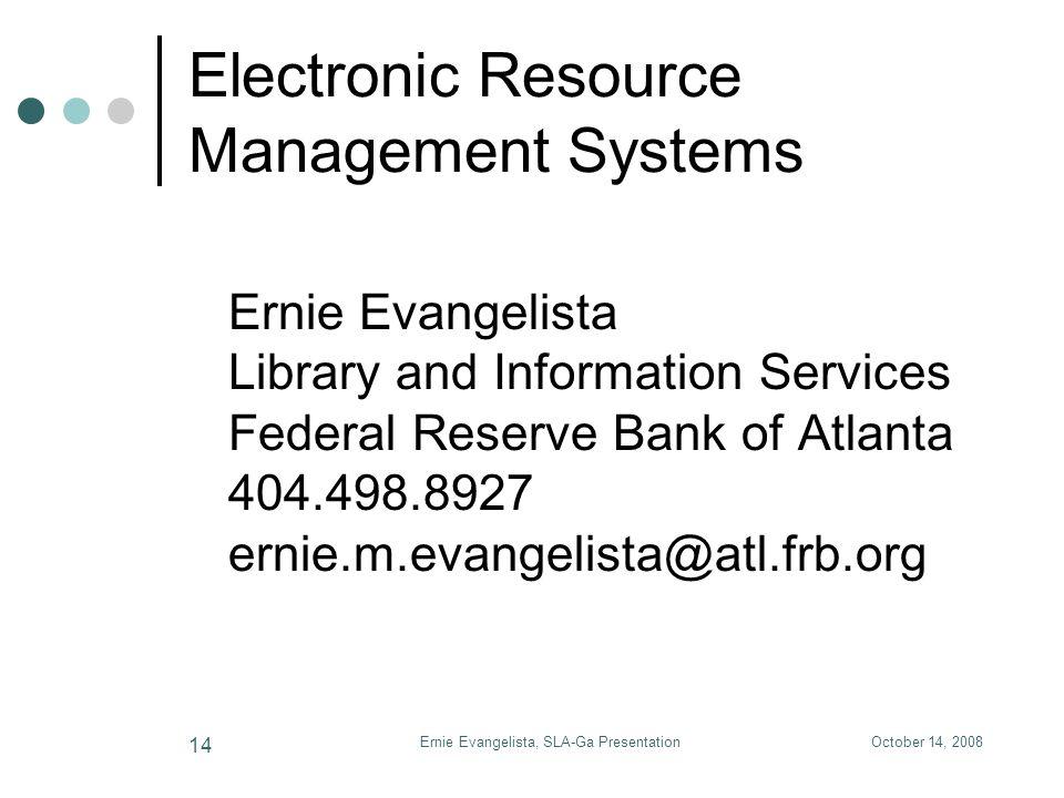 October 14, 2008Ernie Evangelista, SLA-Ga Presentation 14 Electronic Resource Management Systems Ernie Evangelista Library and Information Services Fe
