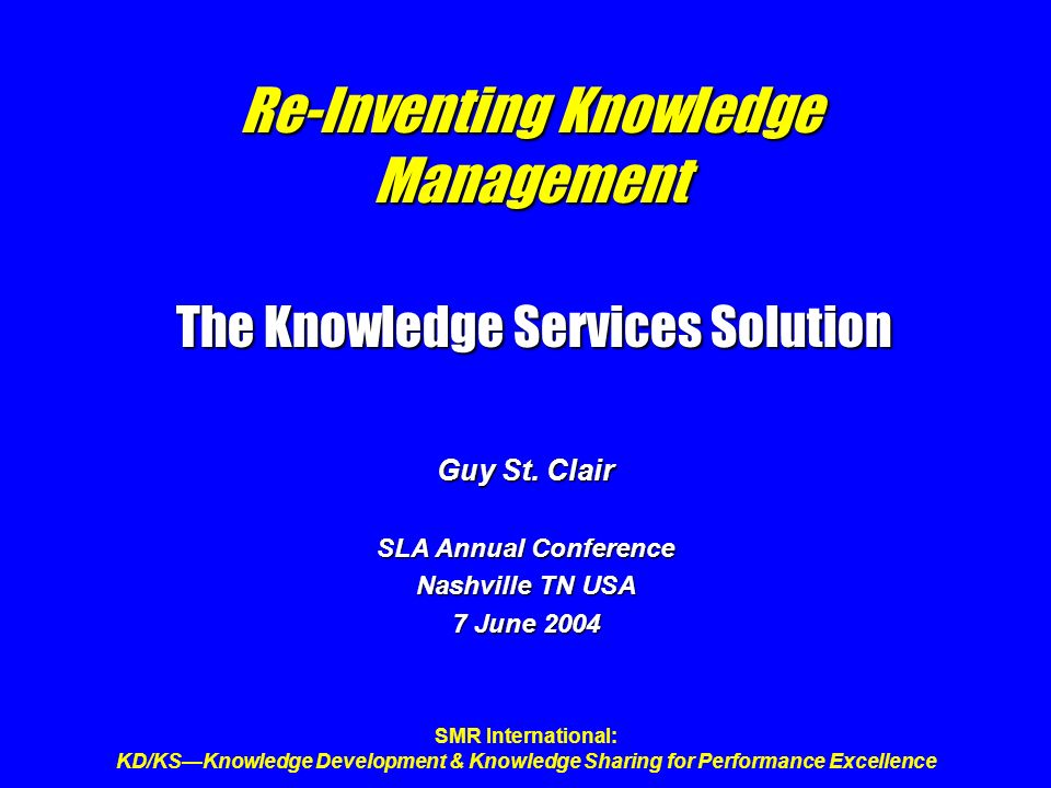 SMR International: KD/KSKnowledge Development & Knowledge Sharing for Performance Excellence Re-Inventing Knowledge Management The Knowledge Services