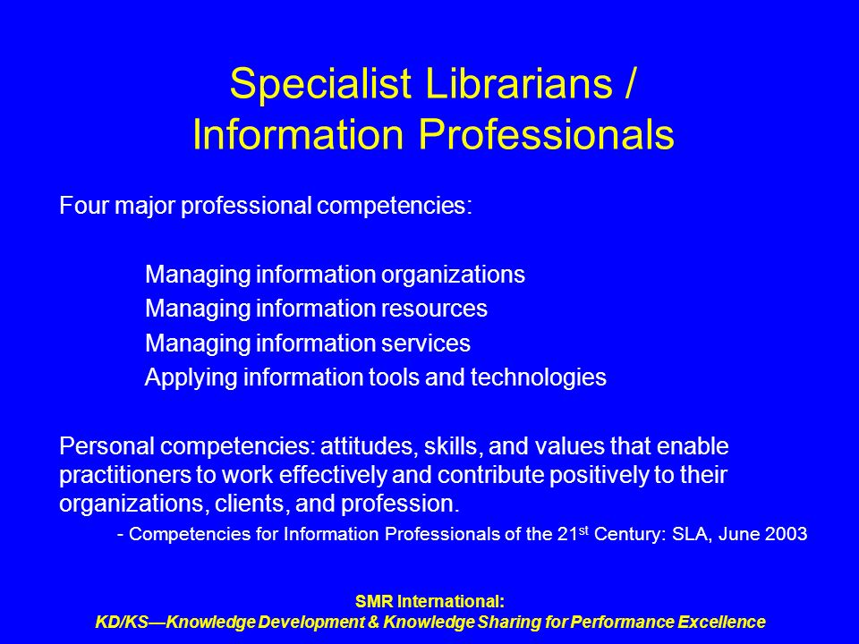 SMR International: KD/KSKnowledge Development & Knowledge Sharing for Performance Excellence Specialist Librarians / Information Professionals Four ma