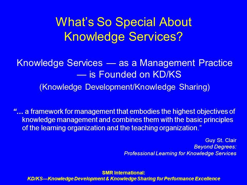 SMR International: KD/KSKnowledge Development & Knowledge Sharing for Performance Excellence Whats So Special About Knowledge Services? Knowledge Serv