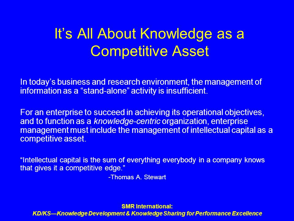 SMR International: KD/KSKnowledge Development & Knowledge Sharing for Performance Excellence Its All About Knowledge as a Competitive Asset In todays