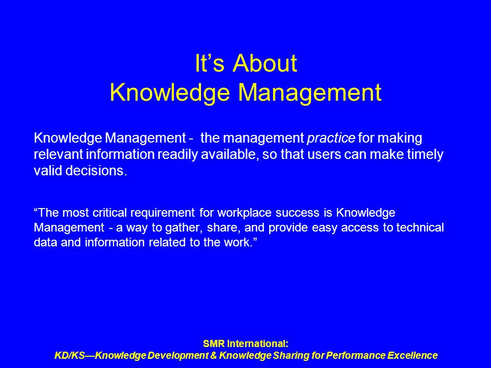 SMR International: KD/KSKnowledge Development & Knowledge Sharing for Performance Excellence Its About Knowledge Management Knowledge Management - the