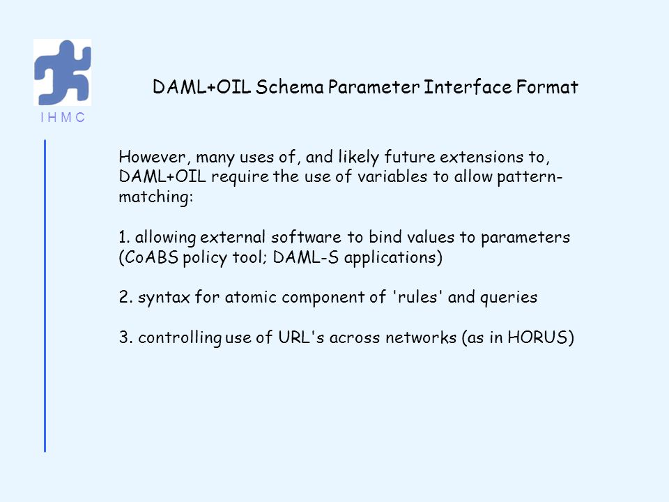 I H M C However, many uses of, and likely future extensions to, DAML+OIL require the use of variables to allow pattern- matching: 1. allowing external