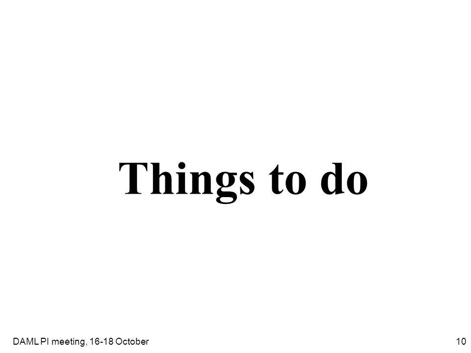 10DAML PI meeting, 16-18 October Things to do