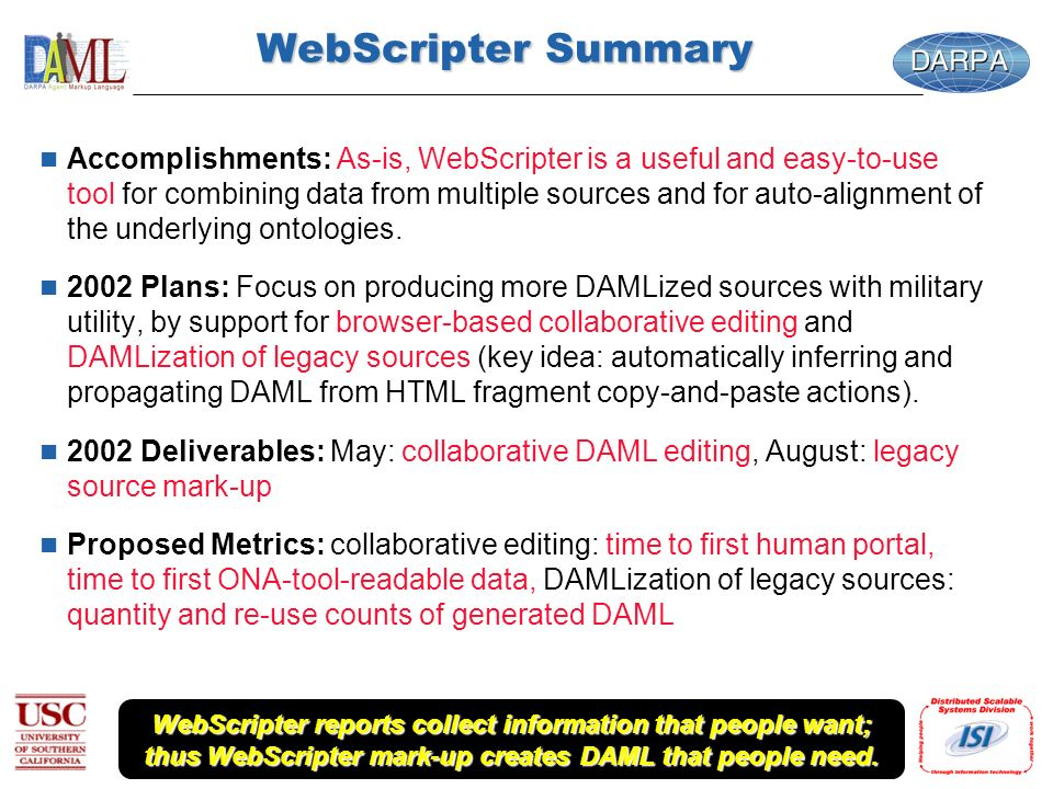WebScripter Summary n Accomplishments: As-is, WebScripter is a useful and easy-to-use tool for combining data from multiple sources and for auto-alignment of the underlying ontologies.