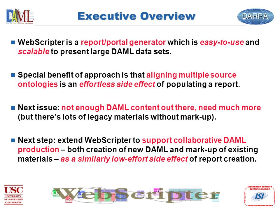 Executive Overview n WebScripter is a report/portal generator which is easy-to-use and scalable to present large DAML data sets.