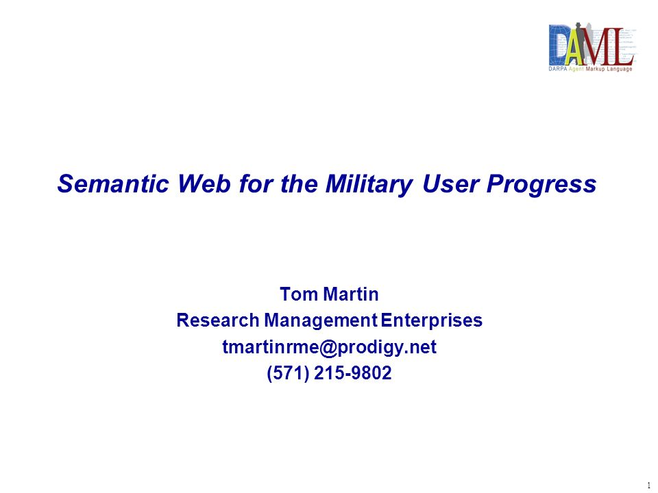 1 Semantic Web for the Military User Progress Tom Martin Research Management Enterprises tmartinrme@prodigy.net (571) 215-9802