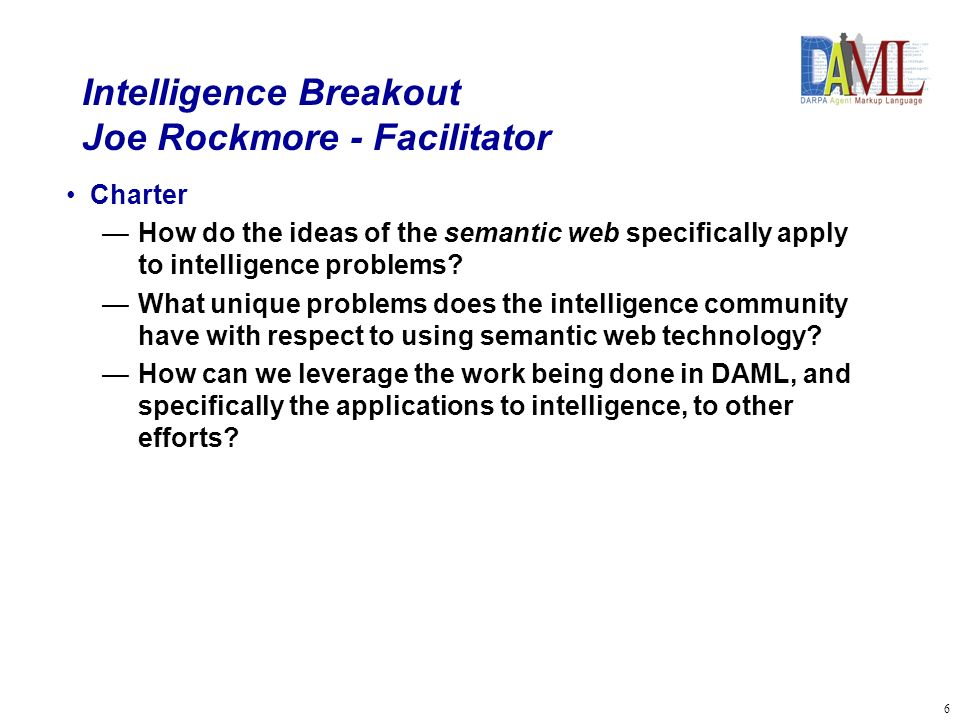 6 Intelligence Breakout Joe Rockmore - Facilitator Charter How do the ideas of the semantic web specifically apply to intelligence problems.
